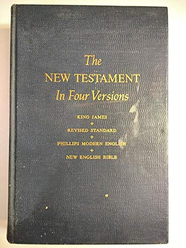9789991033556: The New Testament in Four Versions: King James, Revised Standard, Phillips Modern English, New English Bible