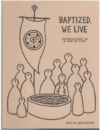 9789991040370: Baptized We Live: Lutheranism As a Way of Life