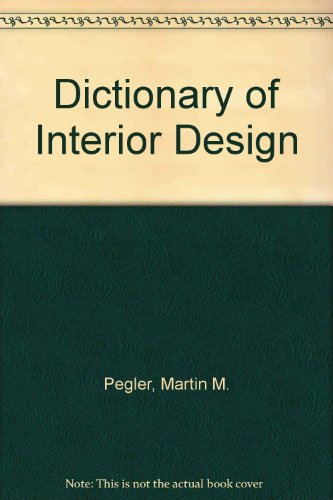 Dictionary of Interior Design: Martin M. Pegler