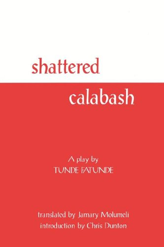 Shattered Calabash: Tunde Fatunde, Jamary Molumeli (Translator), Chris Dunton (Introduction)
