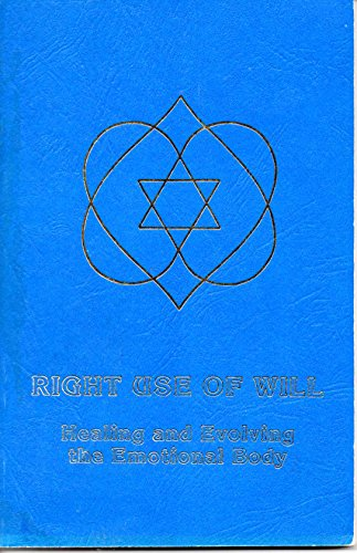 9789991168432: Right Use of Will: Healing and Evolving the Emotional Body