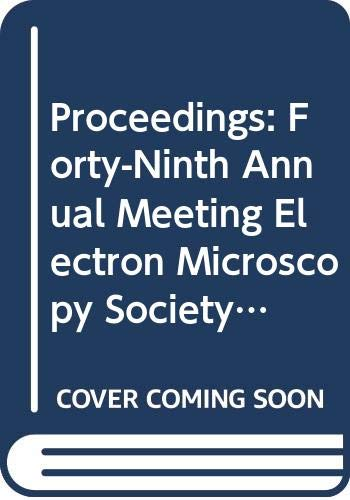 Proceedings: Forty-Ninth Annual Meeting Electron Microscopy Society