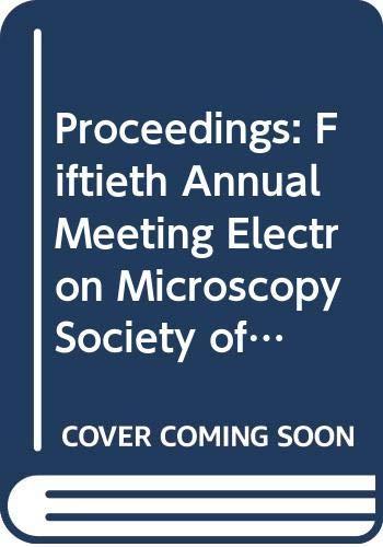 Proceedings: Fiftieth Annual Meeting, Electron Microscopy Society: Bailey, G.W.; Bentley,