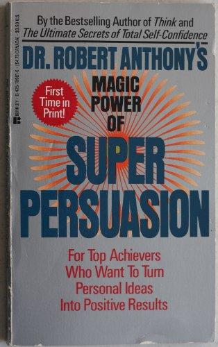 Dr. Robert Anthonys Magic Power of Super Persuasion