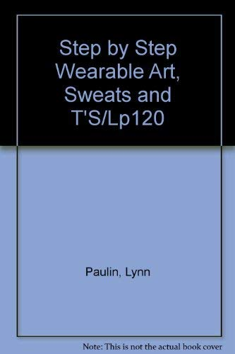 Step by Step Wearable Art, Sweats and: Lynn Paulin