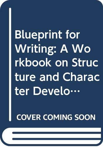 9789991264073: Blueprint for Writing: A Workbook on Structure and Character Development for Screenplays and Novels