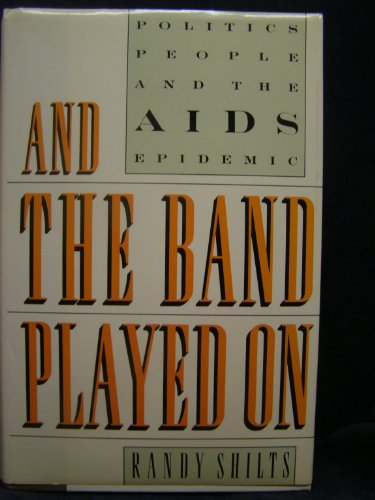 9789991265742: And the Band Played On: Politics, People and the AIDS epidemic