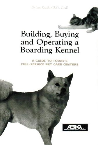 Building, Buying and Operating a Boarding Kennel: Krack, James
