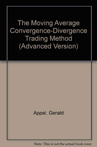 The Moving Average Convergence-Divergence Trading Method (Advanced Version): Appel, Gerald