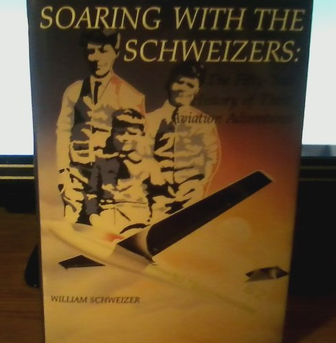 9789991481593: Soaring With the Schweizers: The Fifty Year History of Their Aviation Adventures