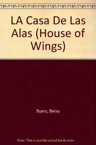 LA Casa De Las Alas (House of Wings): Byars, Betsy
