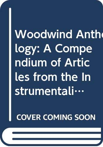 9789991612348: Woodwind Anthology: A Compendium of Articles from the Instrumentalist on the Woodwind Instruments
