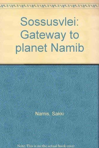 Sossusvlei: Gateway to planet Namib: Sakki Namis