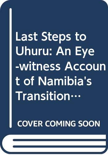 9789991631127: Last Steps to Uhuru: An Eye-witness Account of Namibia's Transition to Independence