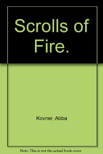 Scrolls of Fire A Nation Fighting for its Life. Fifty-Two Chapters of Jewish Martyrology: Kovner ...