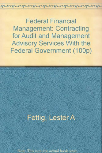 Federal Financial Management: Contracting for Audit and: Fettig, Lester A