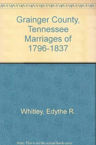 9789991797830: Grainger County, Tennessee Marriages of 1796-1837