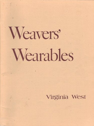Weavers' Wearables: 40 Original Designs for Stylishly Simple Handwoven Garments: Virginia West