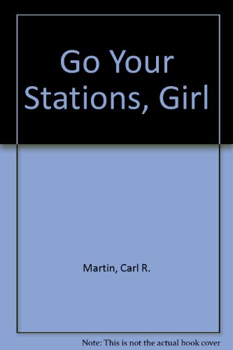 GO YOUR STATIONS, GIRL: Carl R Martin