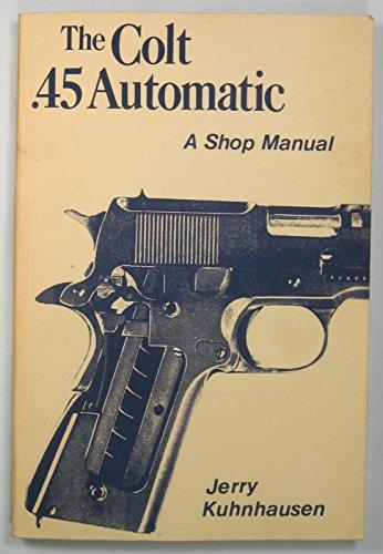 9789992008409: Colt .45 Automatic: A Shop Manual