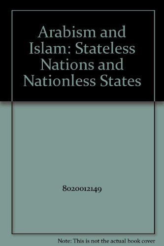 9789992070338: Arabism and Islam: Stateless Nations and Nationless States