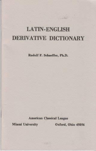 Latin English Derivative Dictionary: Schaeffer, Rudolph