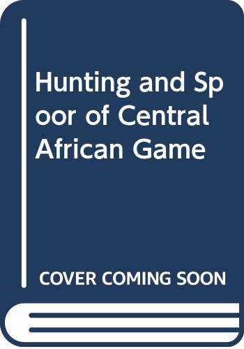 9789992139844: Hunting and Spoor of Central African Game