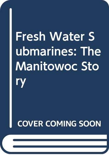 9789992171875: Fresh Water Submarines: The Manitowoc Story