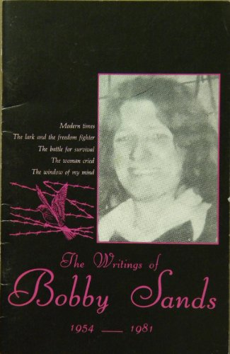 Writings of Bobby Sands 1954-1981 : A Collection of Prison Writings: Sands, Bobby