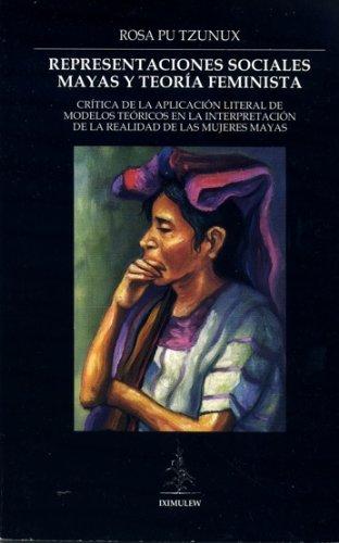 REPRESENTACIONES SOCIALES MAYAS Y TEORÍA FEMINISTA : Tzunux, Rosa Pu