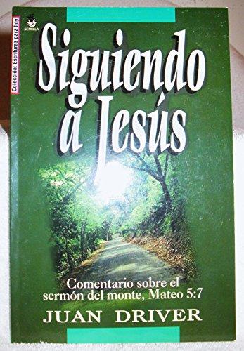 Siguiendo a Jesus: Comentario Sobre el Sermon: Juan Driver