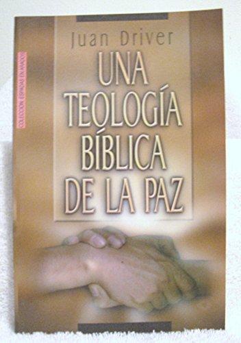 Una Teologia Biblica de la Paz (Coleccion: Juan Driver