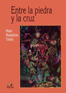 Entre la Piedra y la Cruz: Mario Monteforte Toledo