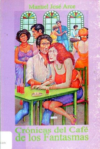 Cronicas Del Cafe De Los Fantasmas: Manuel Jose Arce