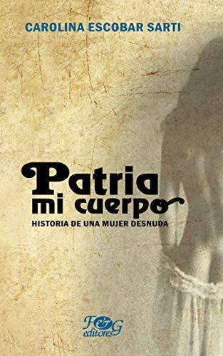 9789992261910: Patria Mi Cuerpo: Historia De Una Mujer Desnuda