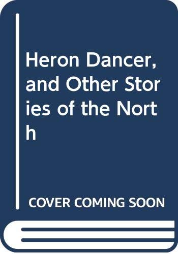 9789992295021: Heron Dancer, and Other Stories of the North