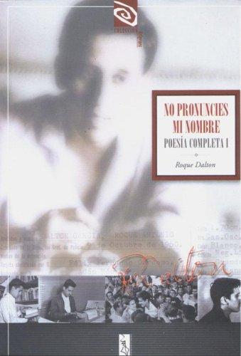9789992301517: No Pronuncies Mi Nombre TOMO I, Poesía Completa de Roque Dalton (Spanish Edition)