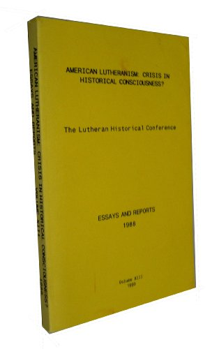 9789992372616: American Lutheranism Crisis in Historical Consciousness Essays and Reports