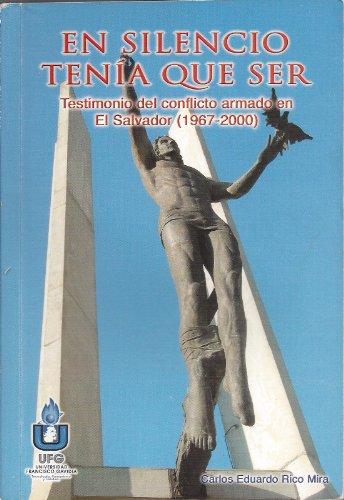 En Silencio Tenía Que Ser - Testimonio Del Conflicto Armado En El Salvador (1967-2000): Rico...