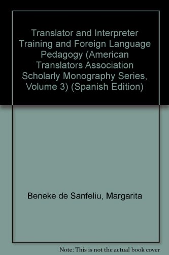 9789992381656: Translator and Interpreter Training and Foreign Language Pedagogy (American Translators Association Scholarly Monography Series, Volume 3) (Spanish Edition)