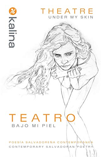 Kalina: Theatre Under My Skin, Contemporary Salvadoran: Edited by Tania