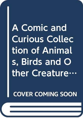 9789992388594: A Comic and Curious Collection of Animals, Birds and Other Creatures
