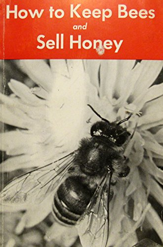 How to Keep Bees and Sell Honey: Kelley, Walter T.