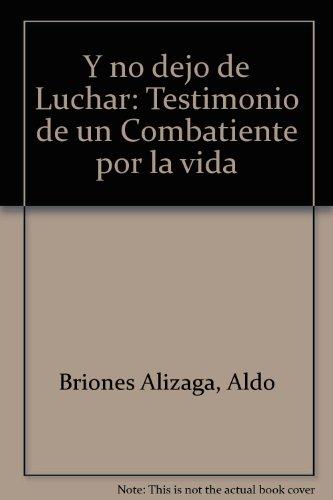 Y no dejo de Luchar: Testimonio de un Combatiente por la vida: Briones Alizaga, Aldo