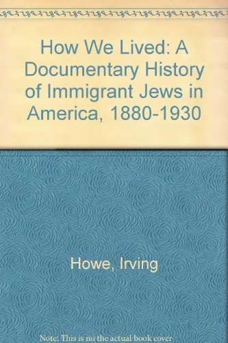 9789992532713: How We Lived: A Documentary History of Immigrant Jews in America, 1880-1930