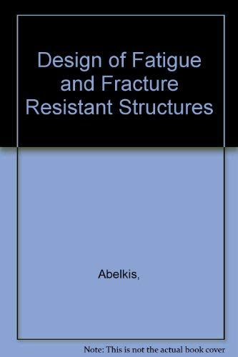 9789992535424: Design of Fatigue and Fracture Resistant Structures