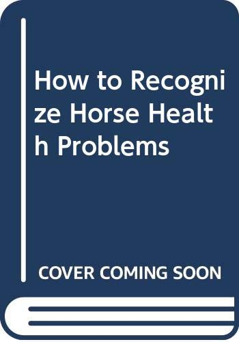 How to Recognize Horse Health Problems: Weikel, Bill
