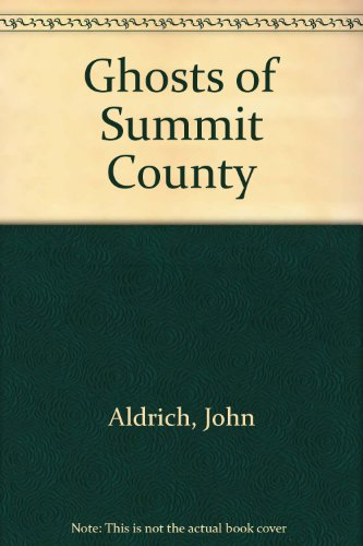 Ghosts of Summit County: A Guide to: John K. Aldrich