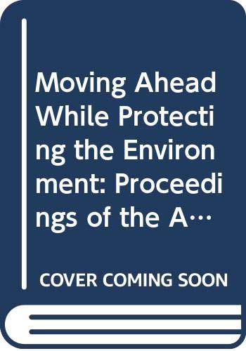 Moving Ahead While Protecting the Environment: Proceedings: n/a