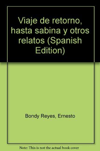 Viaje de retorno, hasta sabina y otros relatos (Spanish Edition): Bondy Reyes, Ernesto